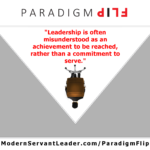Leadership is often misunderstood as an achievement to be reached, rather than a commitment to serve.