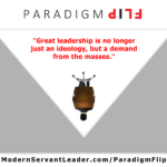 Great leadership is no longer just an ideology, but a demand from the masses.