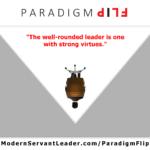 The well-rounded leader is one with strong virtues.