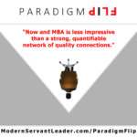 Now and MBA is less impressive than a strong, quantifiable network of quality connections.