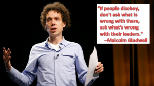 """If people disobey, don't ask what is wrong with them, ask what's wrong with their leaders."" -Malcolm Gladwell"