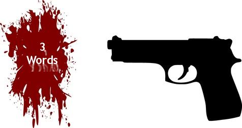 3 Words Shot by Gun with Blood Splatter